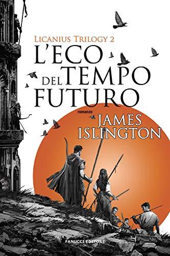L'eco del tempo futuro. Licanius trilogy: 2