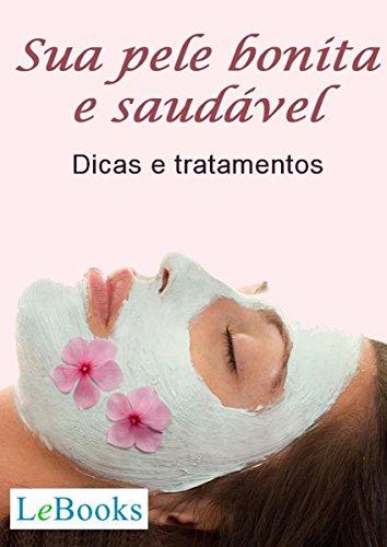 Sua pele bonita e saudável: Dicas e tratamentos (Coleção Beleza)
