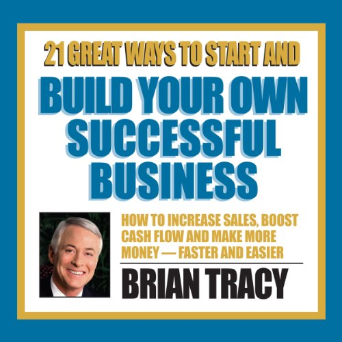 21 Great Ways to Start and Build Your Own Successful Business audiobook cover art