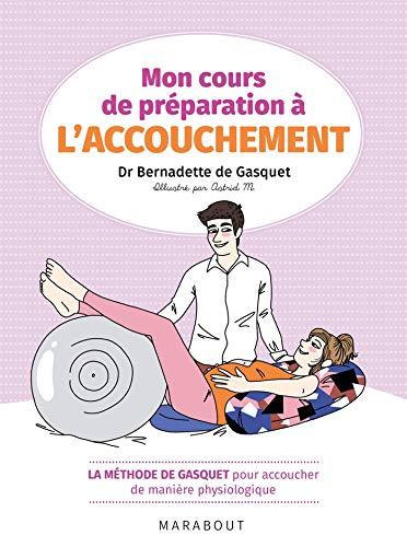 Mon cours de préparation à l'accouchement: La méthode de Gasquet pour accoucher de manière...