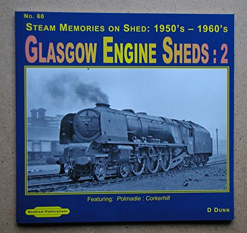 Steam Memories on Shed Glasgow Engine Sheds: No. 60, v. 2: 1950's-1960's Featuring Plomadie: Corkerhill