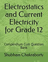 Electrostatics and Current Electricity for Grade 12: Compendium Cum Question Bank (High School Physics)