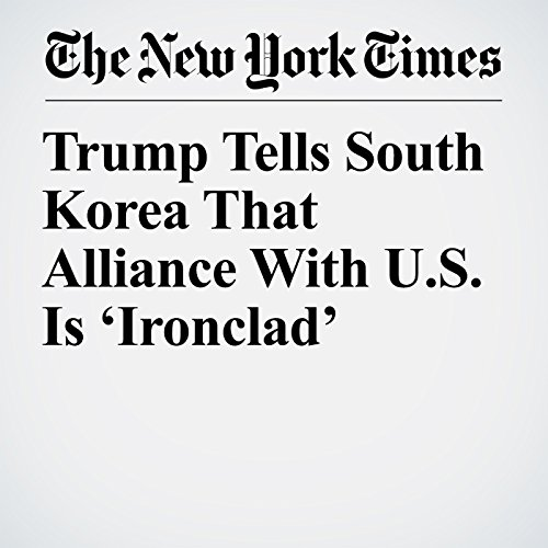 Trump Tells South Korea That Alliance With U.S. Is 'Ironclad' copertina