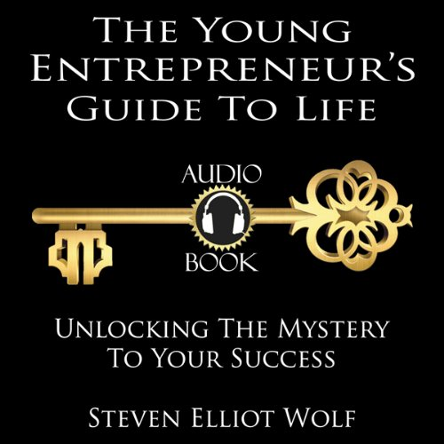 The Young Entrepreneurs Guide to Life     Unlocking The Mystery to Your Success              By:                                                                                                                                 Steven Elliott Wolf                               Narrated by:                                                                                                                                 Steven Elliott Wolf                      Length: 3 hrs and 46 mins     4 ratings     Overall 3.3
