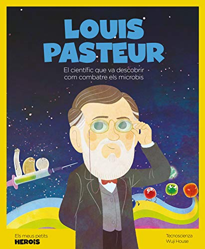 Louis Pasteur: El científic que va descobrir com combatre els microbis (Els meus petits herois Book 19) (Catalan Edition)