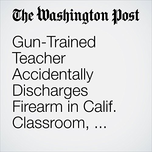 Gun-Trained Teacher Accidentally Discharges Firearm in Calif. Classroom, Injuring Student copertina