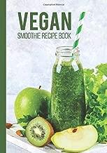 Vegan Smoothie Recipe Book: Blank Recipe Journal For Smoothies Fun Easy DIY Cookbook