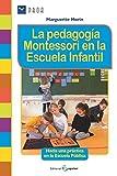 La pedagogía Montessori en la Escuela Infantil: Hacia una práctica en la Escuela Pública (Spanish Edition)