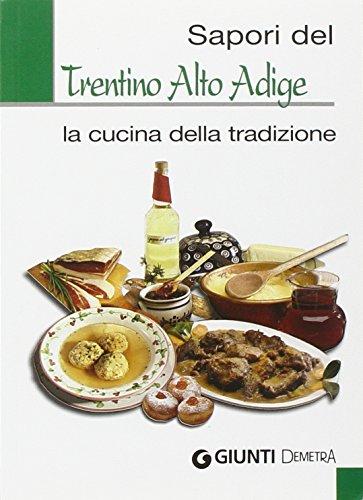 Sapori del Trentino Alto Adige. La cucina della tradizione. Ediz. illustrata