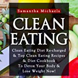 Clean Eating: Clean Eating Diet Re-charged - Samantha Michaels