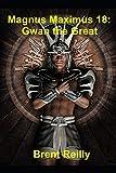 Magnus Maximus 18: Gwan the Great