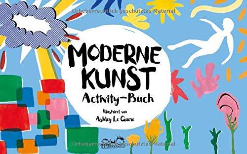Moderne Kunst Activity-Buch: Activity-Buch. Zeichne, male und kritzle dir deinen Weg durch die Kunst