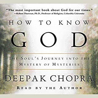 How to Know God     The Soul's Journey Into the Mystery of Mysteries              By:                                                                                                                                 Deepak Chopra MD                               Narrated by:                                                                                                                                 Deepak Chopra MD                      Length: 4 hrs and 57 mins     166 ratings     Overall 4.3