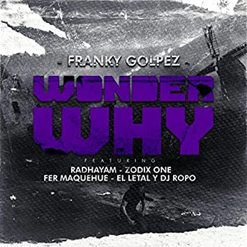 Wonder Why (feat. Radhayam, Zodix One, Fer Maquehue, El Letal & DJ Ropo)