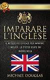 Imparare L'Inglese: Il Metodo Più Efficace Per Imparare L'Inglese, Lo Stesso Usato Dai Ma...