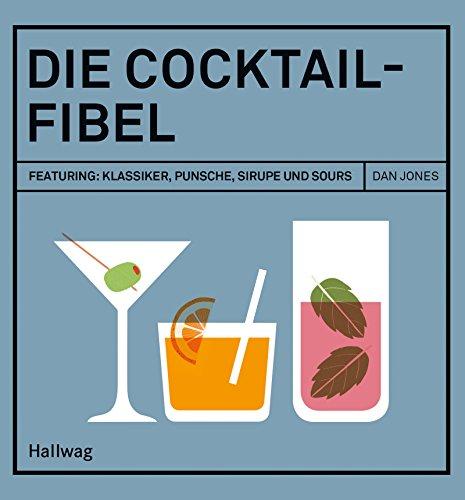 Die Cocktail-Fibel: Featuring:...