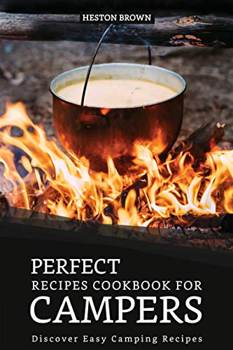 Perfect Recipes Cookbook for Campers: Discover Easy Camping ...