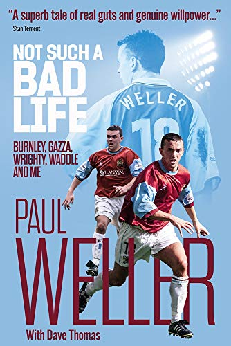 Not Such a Bad Life: Burnley, Gazza, Wrighty, Waddle and Me