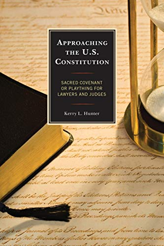 Compare Textbook Prices for Approaching the U.S. Constitution: Sacred Covenant or Plaything for Lawyers and Judges Reprint Edition ISBN 9780739197219 by Hunter, Kerry L.