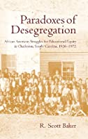 Paradoxes of Desegregation: African American Struggles for Educational Equity in Charleston, South Carolina, 1926-1972