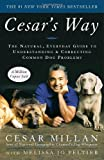 Cesar's Way - The Natural, Everyday Guide to Understanding and Correcting Common Dog Problems by Millan, Cesar, Peltier, Melissa Jo (2007) Paperback