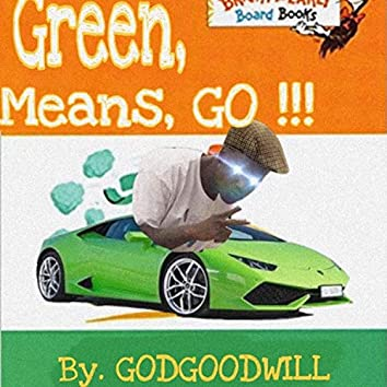 Green, Means, GO!!!
