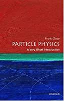 PARTICLE PHYSICS : A Very Short Introduction (Very Short Introductions)