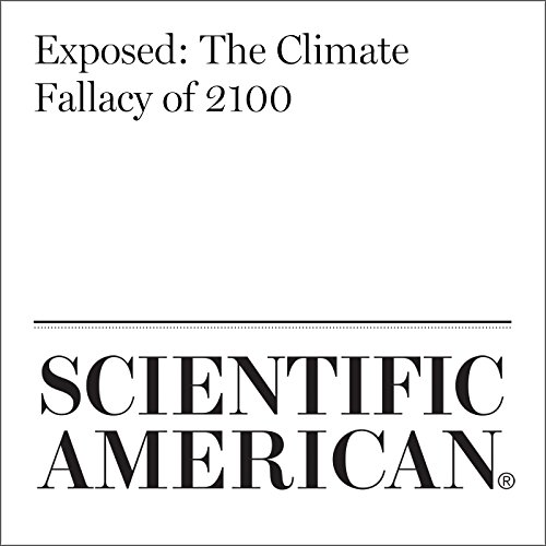 Exposed: The Climate Fallacy of 2100                   By:                                                                                                                                 Robert Wilder,                                                                                        Daniel M. Kammen                               Narrated by:                                                                                                                                 Jef Holbrook                      Length: 24 mins     Not rated yet     Overall 0.0