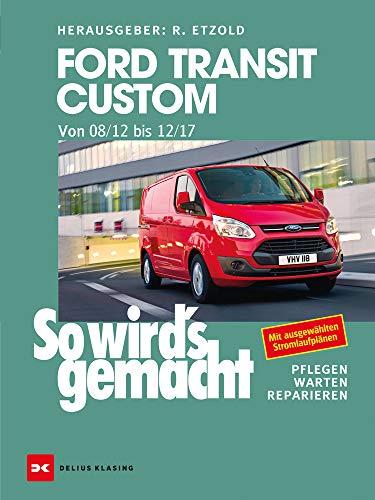 Ford Transit Custom. Von 08/12 bis 12/17: So wird's gemacht - Band 165
