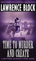 Time to Murder and Create (Matthew Scudder Series)