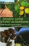 Jatropha Curcas le meilleur des biocarburants : Mode d'emploi, histoire et devenir...