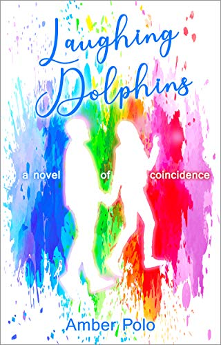 Laughing Dolphins: a novel of coincidence by Polo, Amber