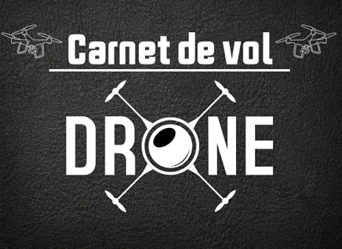 Carnet de vol drone: carnet de vol pour pilote  journal de bord et suivi de vol de drone   carnet pilote de drone   120 fiches pour notes vos vols ... et Ascension Ballon   télépilote ou amateur.