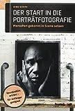 Der Start in die Porträtfotografie: Menschen gekonnt in Szene setzen. Verständlich erklärt - für...