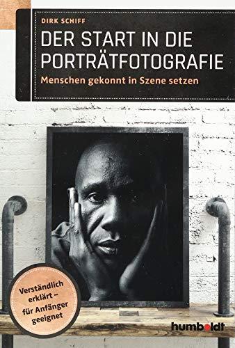 Der Start in die Porträtfotografie: Menschen gekonnt in Szene setzen. Verständlich erklärt - für Anfänger geeignet