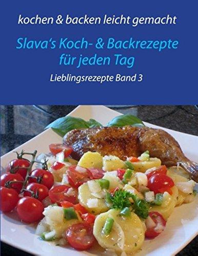kochen & backen leicht gemacht Lieblingsgerichte Band 3: Slava's Koch- & Backrezepte für jeden Tag