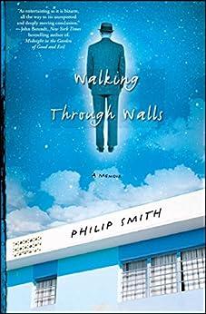 Walking Through Walls: A Memoir by [Philip Smith]