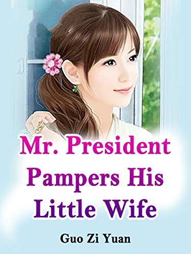 Mr. President Pampers His Little Wife: Volume 9 (English Edition)