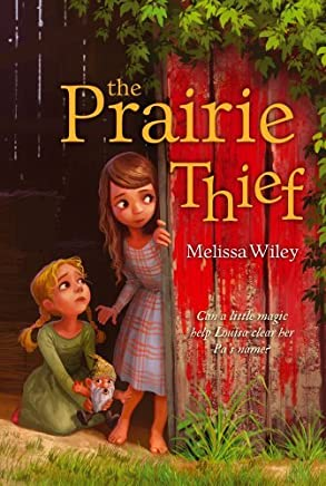 The Prairie Thief by Melissa Wiley (2013-08-20)