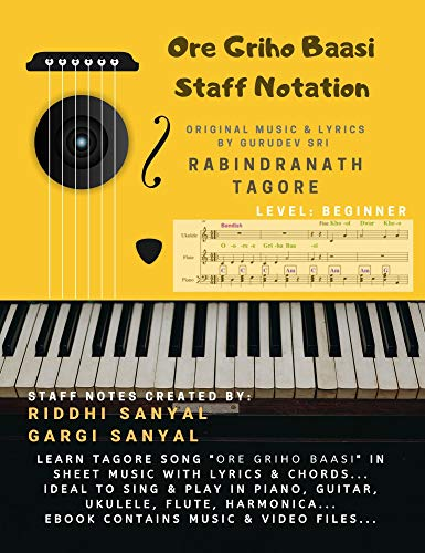 Ore Griho Baasi – Staff Notation: Learn the Tagore Song 'Ore Griho Baasi' in Sheet Music with Lyrics & Chords. Ideal to sing & play in Piano, Guitar, Ukulele, Flute, Harmonica ... (English Edition)