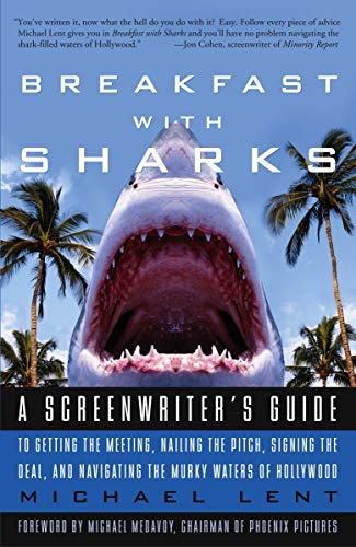 Breakfast with Sharks: A Screenwriter's Guide to Getting...