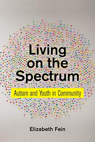 Living on the Spectrum: Autism and Youth in Community (Anthropologies of American Medicine: Culture, Power, and Practice Book 8) (English Edition)