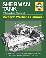 Sherman Tank Owners' Workshop Manual: An insight into the history, development, production and role of the Allied Second World War battle tank (Owners Workshop Manual)