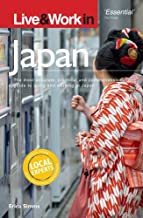 Live & Work in Japan: The Most Accurate, Practical And Comprehensive Guide to Living and Working In Japan