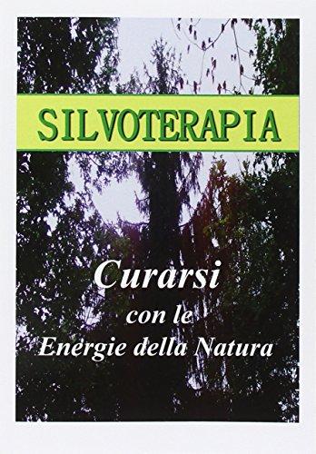 Silvoterapia. Guarire con le energie della natura