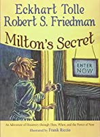 Milton's Secret: An Adventure of Discovery through Then, When, and the Power of Now by Eckhart Tolle Robert S. Friedman(2008-11-28)