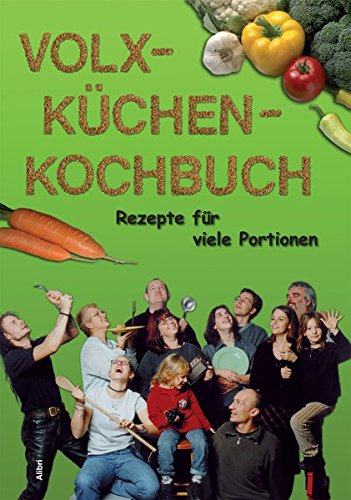 Das Volxküchen-Kochbuch: Rezepte für Gruppen