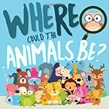 Where Could The Animals Be?: A Fun Search and Find Book for 2-4 Year Olds