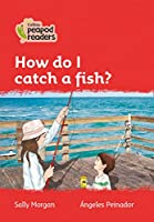 Level 5 – How do I catch a fish? (Collins Peapod Readers)