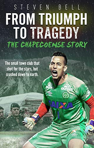 From Triumph to Tragedy: The Chapecoense Story (English Edition)
